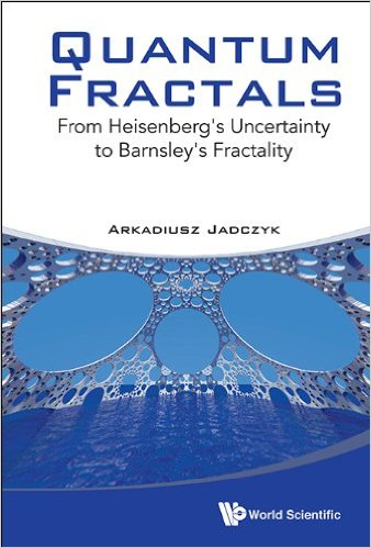 Arkadiusz Jadczyk, Quantum Fractals: From Heisenberg's Uncertainty to Barnsley's Fractality
